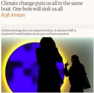 Newspaper headline from Kofi Annan: Climate change puts us all in the same boat. One hole will sink us all.